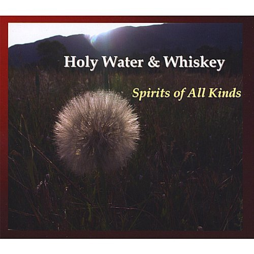 Holy Water & Whiskey Spirits Of All Kinds