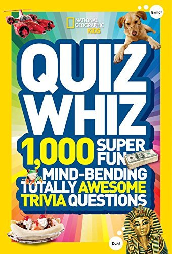 National Geographic Kids Quiz Whiz 1 000 Super Fun Mind Bending Totally Awesome Trivia Questions