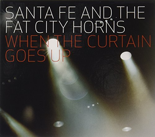 Santa Fe & The Fat City Horns When The Curtain Goes Up