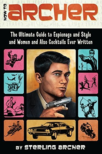 Archer Sterling How To Archer The Ultimate Guide To Espionage And Style And Wom