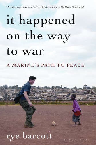 Rye Barcott It Happened On The Way To War A Marine's Path To Peace