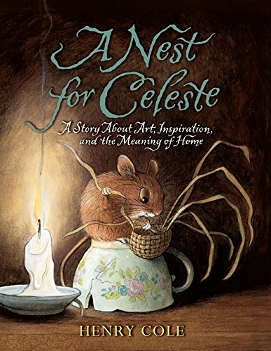 Henry Cole A Nest For Celeste A Story About Art Inspiration And The Meaning O