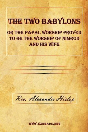 Alexander Hislop The Two Babylons Or The Papal Worship Proved To Be