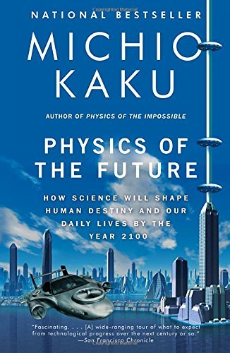 Michio Kaku Physics Of The Future How Science Will Shape Human Destiny And Our Dail
