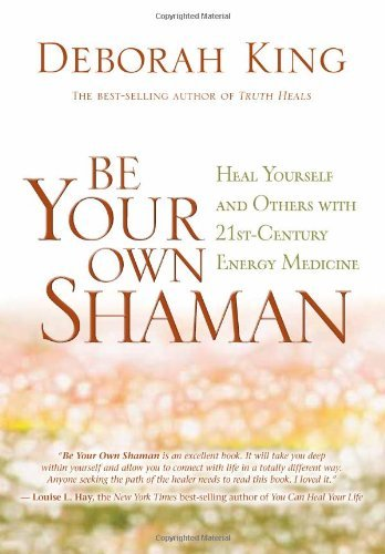 Deborah King Be Your Own Shaman Heal Yourself And Others With 21st Century Energy