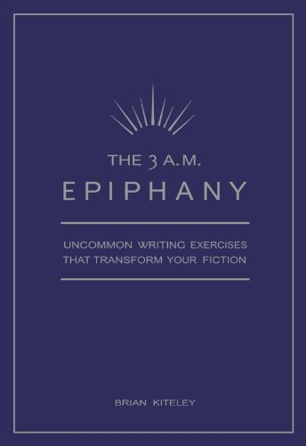 Brian Kiteley 3 A.M. Epiphany The Uncommon Writing Exercises That Transform Your Fi