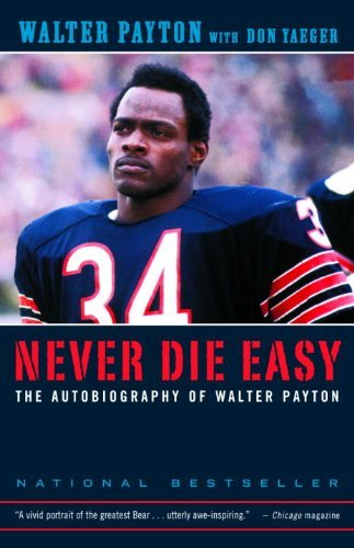 Walter Payton Never Die Easy The Autobiography Of Walter Payton