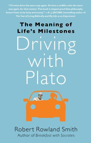 Robert Rowland Smith Driving With Plato The Meaning Of Life's Milestones