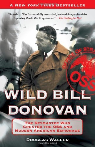 Douglas Waller Wild Bill Donovan The Spymaster Who Created The Oss And Modern Amer