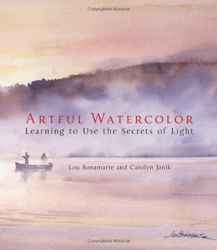 Lou Bonamarte Artful Watercolor Learning To Use The Secrets Of Light