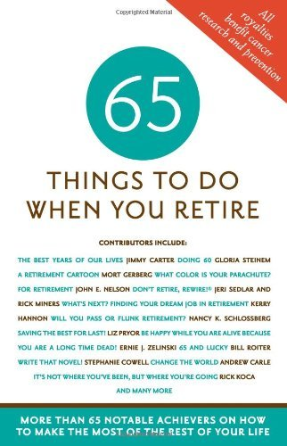 Mark Chimsky Lustig 65 Things To Do When You Retire 65 Notable Achievers On How To Make The Most Of T