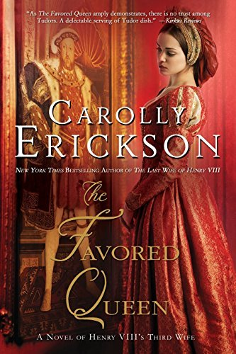 Carolly Erickson The Favored Queen A Novel Of Henry Viii's Third Wife