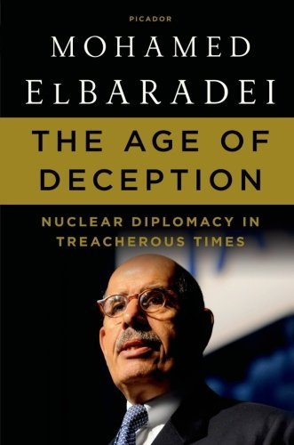 Mohamed Elbaradei The Age Of Deception Nuclear Diplomacy In Treacherous Times