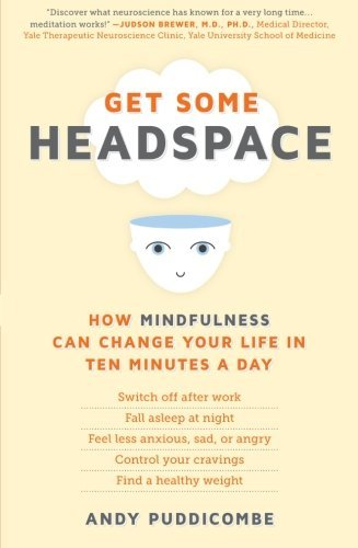Andy Puddicombe Get Some Headspace How Mindfulness Can Change Your Life In Ten Minut
