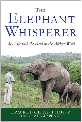 Lawrence Anthony The Elephant Whisperer My Life With The Herd In The African Wild