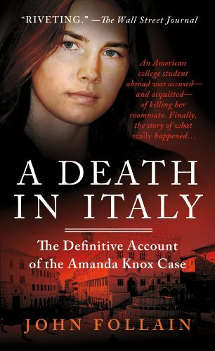 John Follain A Death In Italy The Definitive Account Of The Amanda Knox Case
