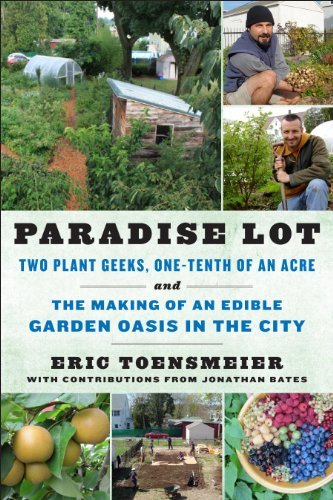 Eric Toensmeier Paradise Lot Two Plant Geeks One Tenth Of An Acre And The Ma