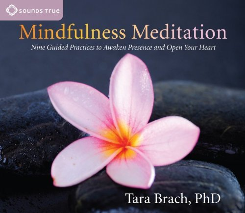 Tara Brach Mindfulness Meditation Nine Guided Practices To Awaken Presence And Open