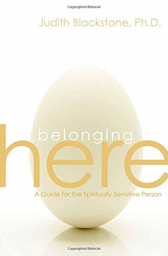 Judith Blackstone Belonging Here A Guide For The Spiritually Sensitive Person