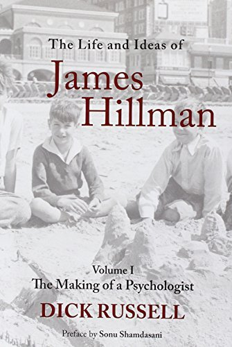 Dick Russell The Life And Ideas Of James Hillman Volume I The Making Of A Psychologist