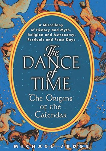 Michael Judge The Dance Of Time The Origins Of The Calendar A Miscellany Of Hist