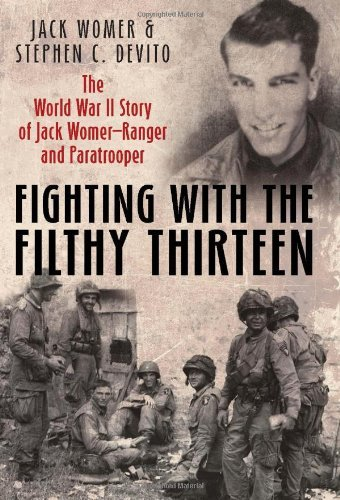 Steven C. Devito Fighting With The Filthy Thirteen The World War Ii Story Of Jack Womer Ranger And
