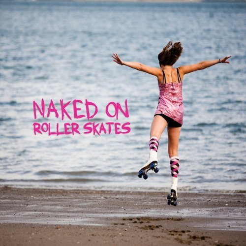 Naked On Roller Skates I Lost My Heart In The Battle