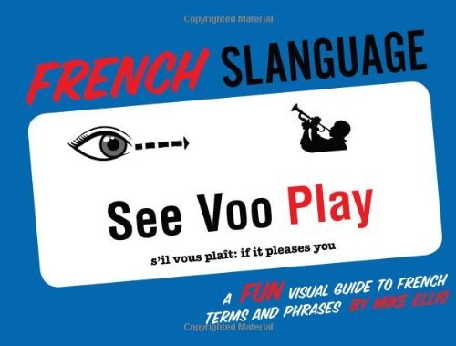 Mike Ellis French Slanguage A Fun Visual Guide To French Terms And Phrases