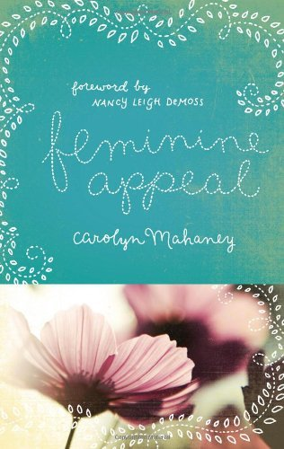 Carolyn Mahaney Feminine Appeal Seven Virtues Of A Godly Wife And Mother