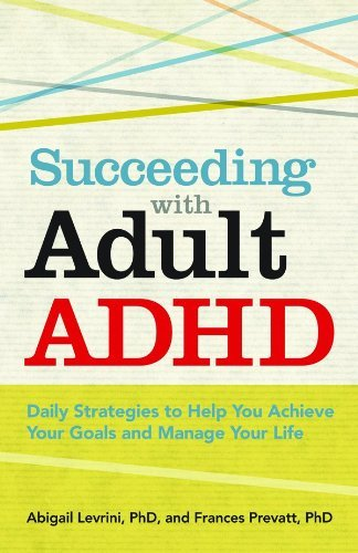 Abigail Levrini Succeeding With Adult Adhd Daily Strategies To Help You Achieve Your Goals A