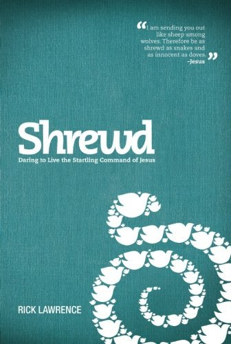 Rick Lawrence Shrewd Daring To Live The Startling Command Of Jesus
