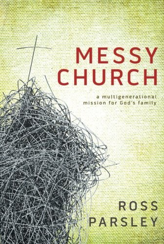 Ross Parsley Messy Church A Multigenerational Mission For God's Family