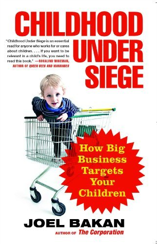 Joel Bakan Childhood Under Siege How Big Business Targets Your Children