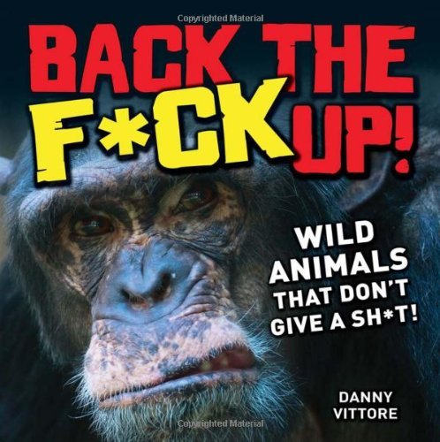 Vittore Danny Back The F*ck Up! Wild Animals That Don't Give A Sh*t!