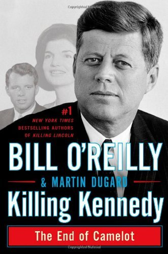 Bill O'reilly Killing Kennedy The End Of Camelot