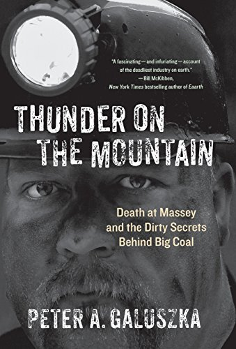 Peter A. Galuszka Thunder On The Mountain Death At Massey And The Dirty Secrets Behind Big
