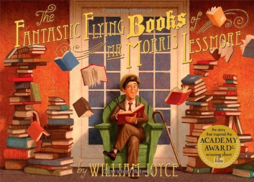 William Joyce The Fantastic Flying Books Of Mr. Morris Lessmore