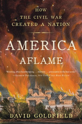 David Goldfield America Aflame How The Civil War Created A Nation