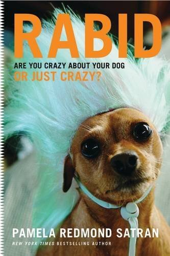 Satran Pamela Redmond Rabid Are You Crazy About Your Dog Or Just Crazy?