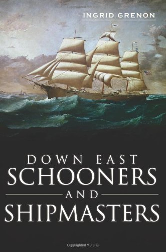 Ingrid Arrigo Grenon Down East Schooners And Shipmasters