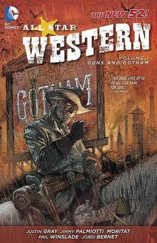 Justin Gray All Star Western Volume 1 Guns And Gotham
