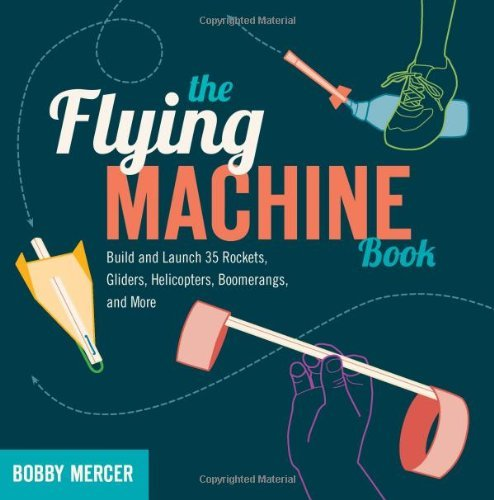 Bobby Mercer The Flying Machine Book Build And Launch 35 Rockets Gliders Helicopters