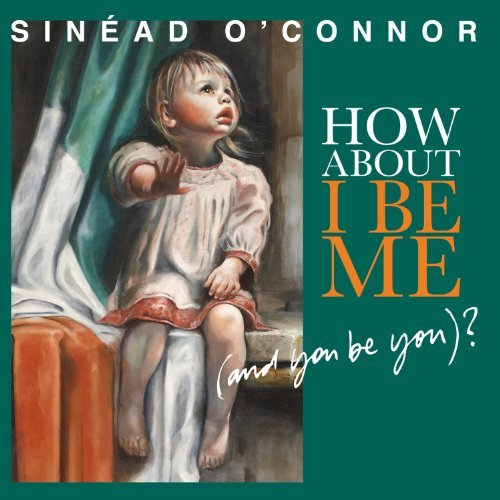 Sinead O'connor How About I Be Me (and You Be You)