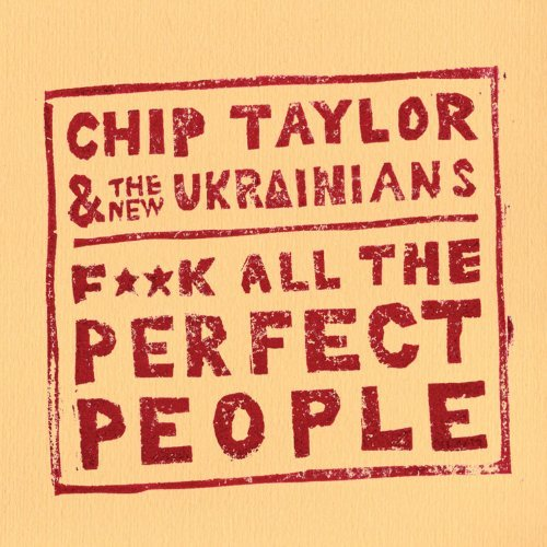 Chip Taylor Fuck All The Perfect People