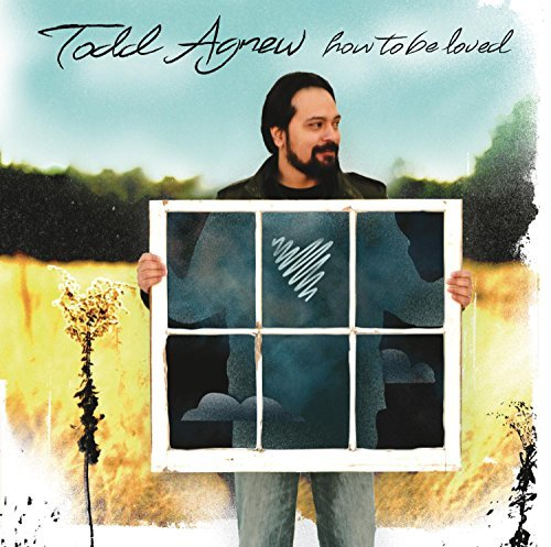 Todd Agnew How To Be Loved