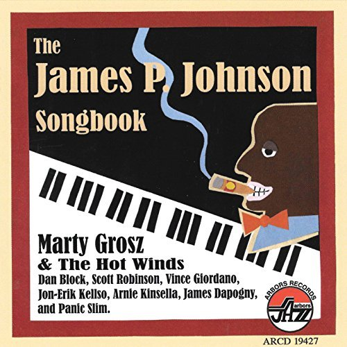 Marty & The Hot Winds Grosz James P Johnson Songbook