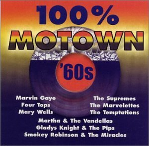 100% Motown '60s 100% Motown '60s Gaye Supremes Wells Four Tops Temptations Marvelettes