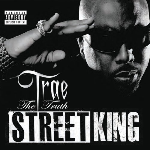 Trae Tha Truth Street King Explicit Version