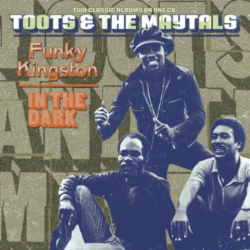 Toots & The Maytals Funky Kingston In The Dark Remastered