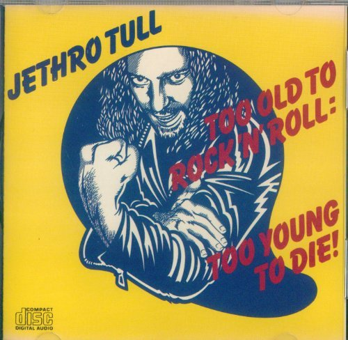 Jethro Tull Too Old To Rock 'n' Roll Too Young To Die!